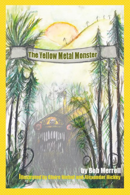 View The Yellow Metal Monster by Bob Merrell