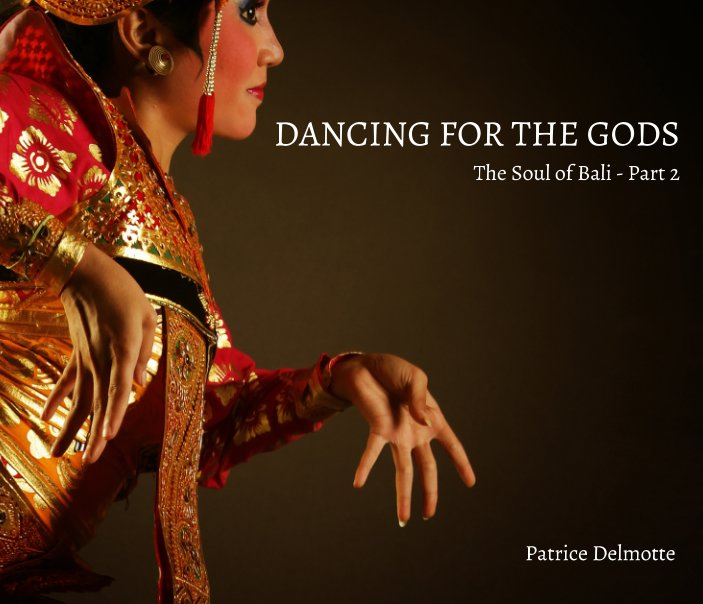 View Dancing For The Gods - The Soul of Bali - part 2 - 25x20 cm Proline pearl photo paper by Patrice Delmotte