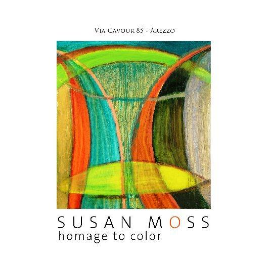 View SUSAN MOSS homage to color by DANIELLE VILLICANA D'ANNIBALE