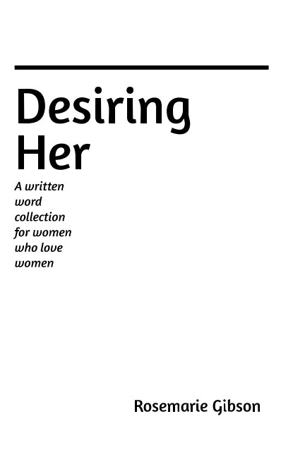 View Desiring Her by Rosemarie Gibson