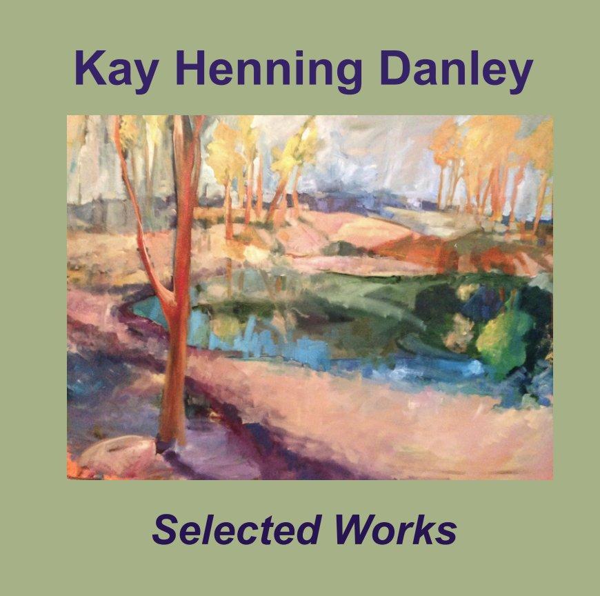View Kay Henning Danley by Kay H. Danley