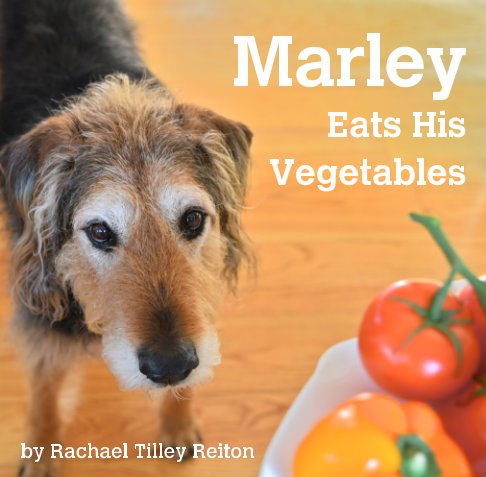 View Marley Eats His Vegetables by Rachael Tilley Reiton