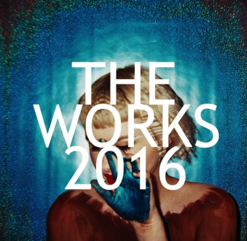 View THE WORKS 2016 by MEGAN-CAITLIN DALLAT