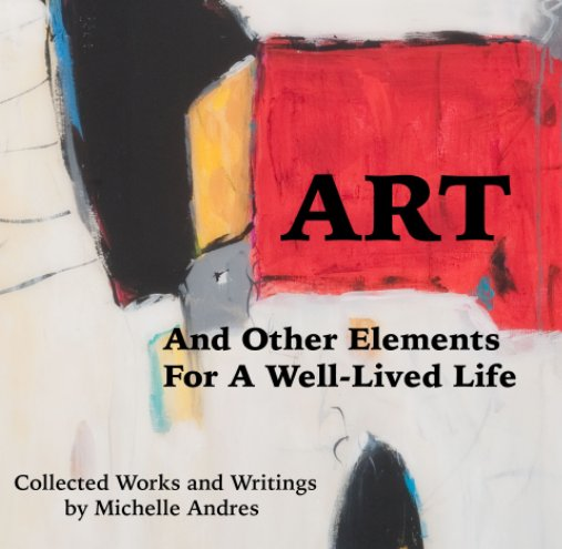 View Art - And Other Elements for a Well-Lived Life by Michelle Andres