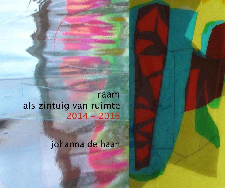 Bekijk raam als zintuig van ruimte  2014 - 2016 op johanna de haan