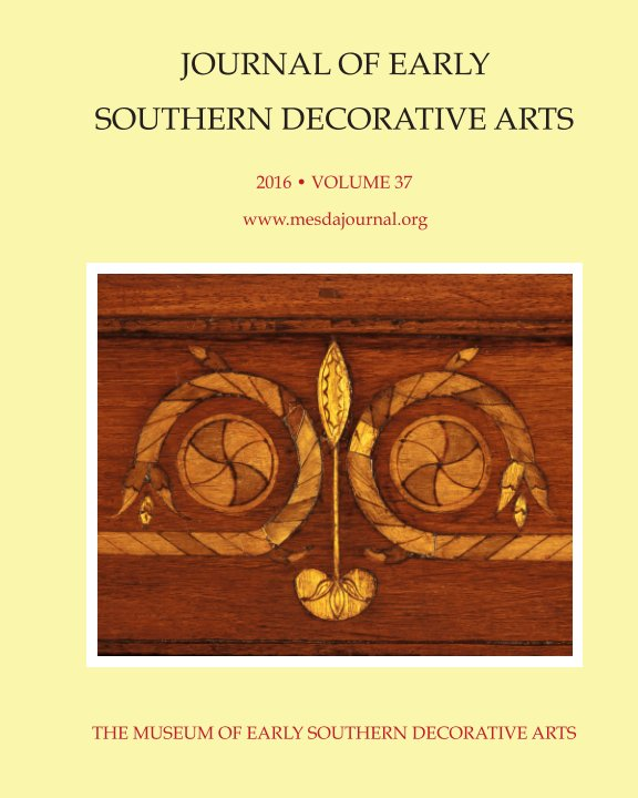 View MESDA Journal 2016: Volume 37 by Museum of Early Southern Decorative Arts