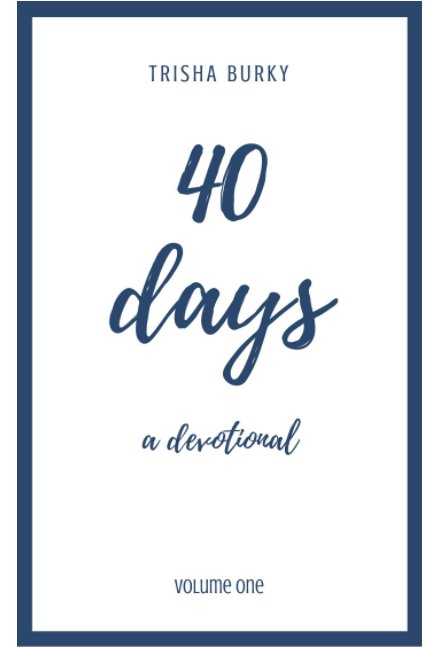 View 40 Days by Trisha Burky