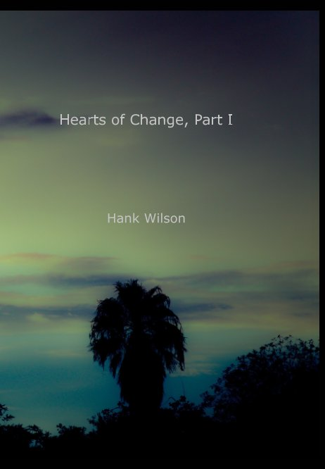 View Hearts of Change, Part One. by Hank Wilson