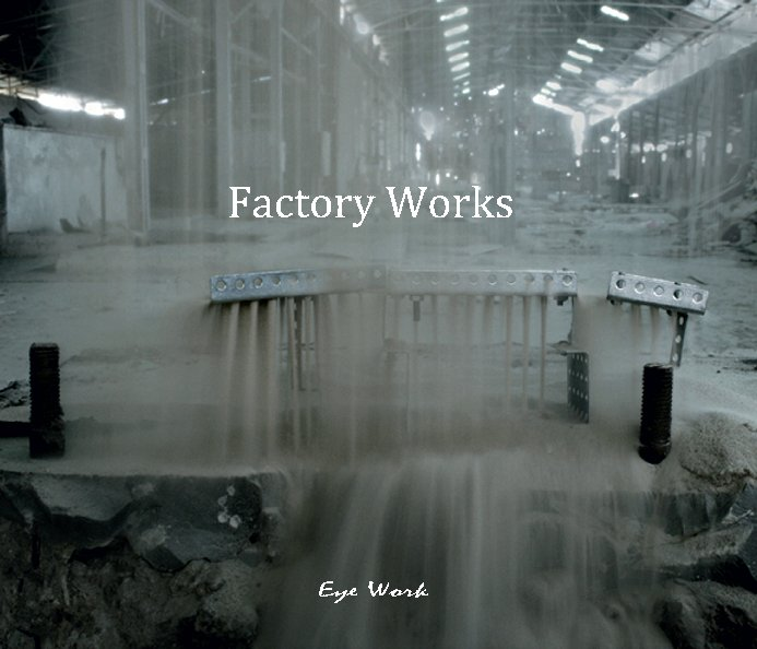 View Factory Works by www.eyework.org
