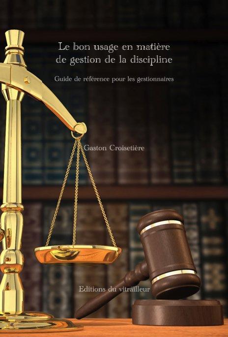 Ver Le bon usage en matière de gestion de la discipline Guide de référence pour les gestionnaires por Gaston Croisetière