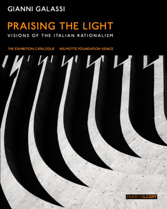 View PRAISING THE LIGHT Visions of the Italian Rationalism by Gianni Galassi