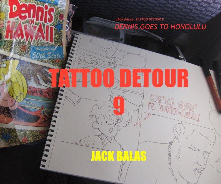 View JACK BALAS: TATTOO DETOUR 9 DENNIS GOES TO HONOLULU by JACK BALAS