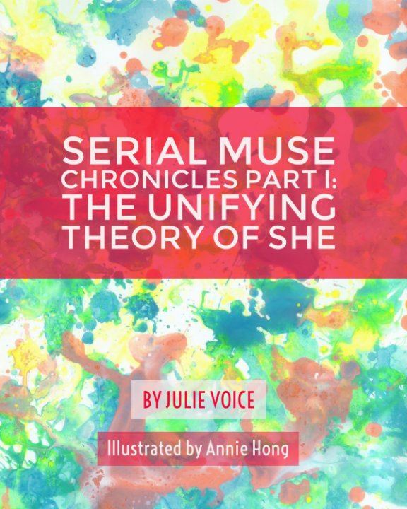 View Serial Muse Chronicles Part 1: The Unifying Theory of She by Julie Voice