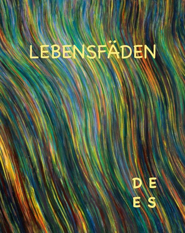 View LEBENSFÄDEN by De Es Schwertberger