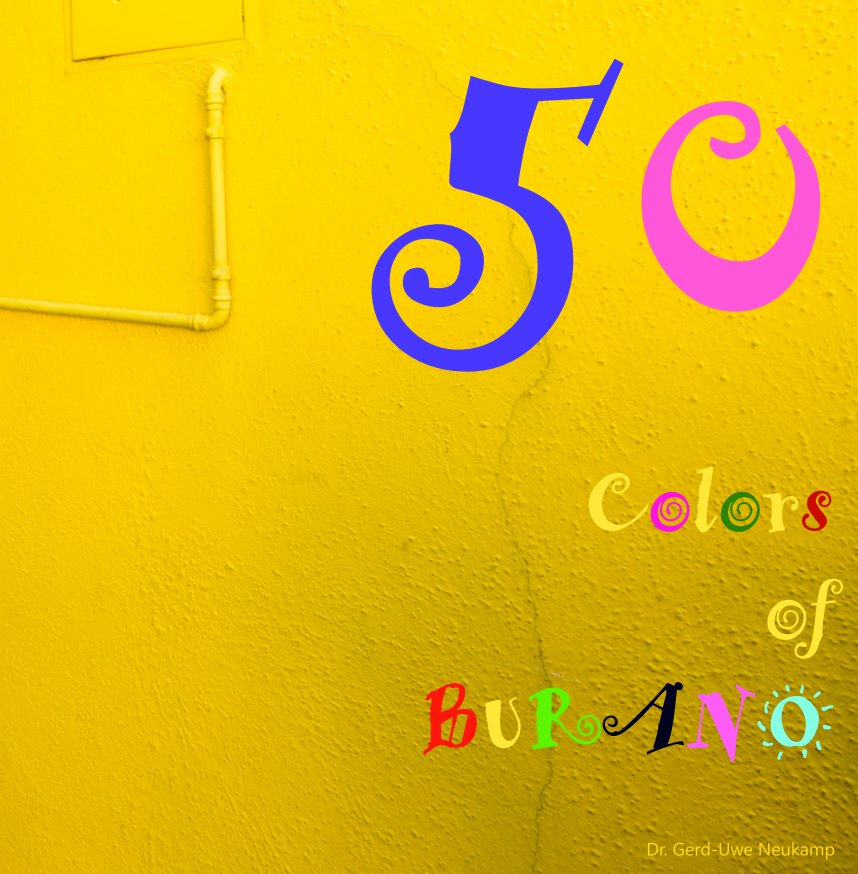 View 50 Colors of Burano by Dr. Gerd-Uwe Neukamp