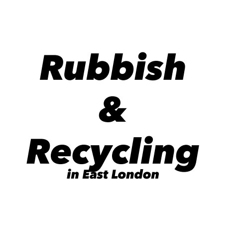 View Rubbish & Recycling in East London by Justin Carey