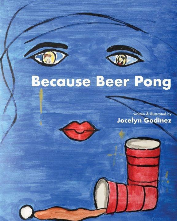 Because Beer Pong nach Jocelyn Godinez anzeigen