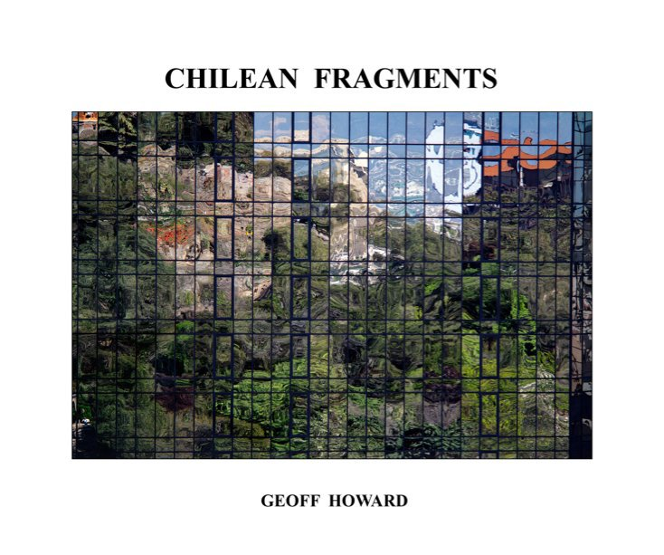 View Chilean Fragments by Geoff Howard