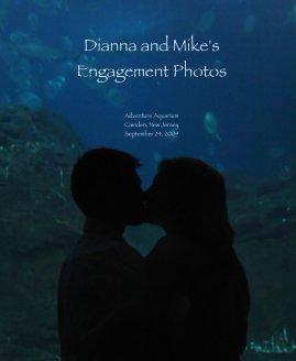 Dianna and Mike's Engagement Photos Adventure Aquarium Camden, New Jersey September 24, 2009 book cover