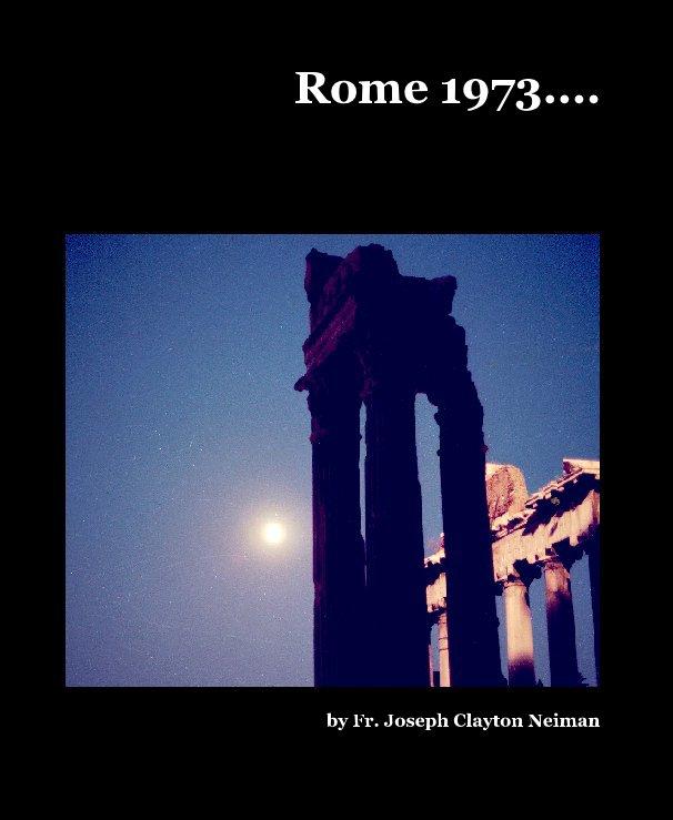 View Rome 1973.... by Fr. Joseph Clayton Neiman