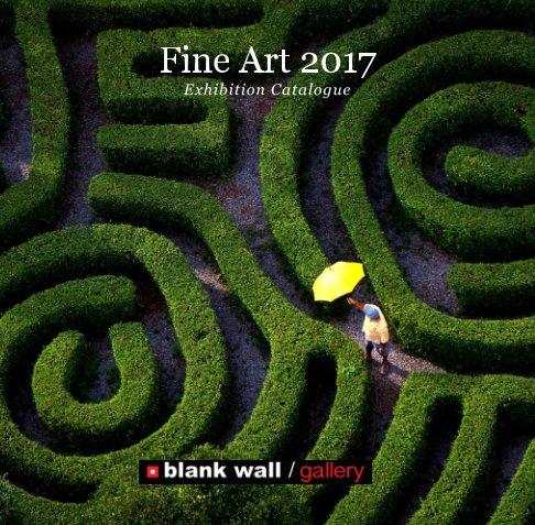 View Fine Art 2017 by Blank Wall Gallery