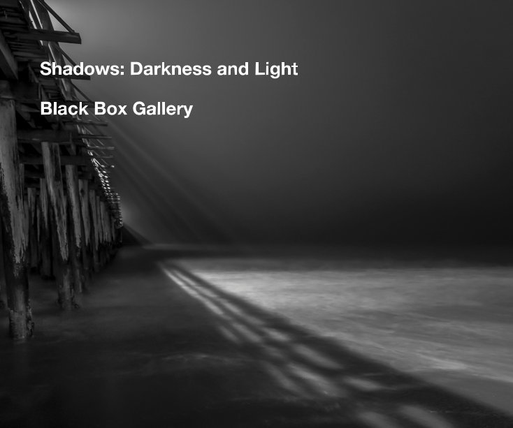 View Shadows: Darkness and Light by Black Box Gallery