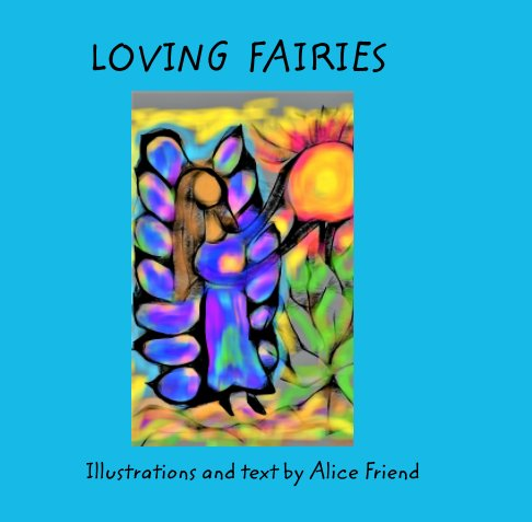 View Loving Fairies by Alice Friend