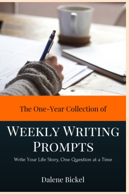 View The One-Year Collection of Weekly Writing Prompts by Dalene Bickel