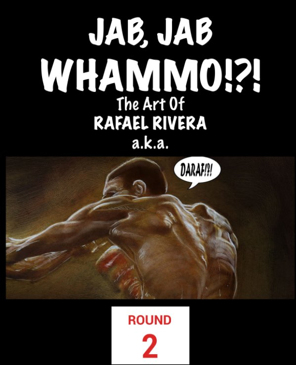 View Jab, Jab, Whammo !!! The Art Of Rafael Rivera by Rafael Rivera