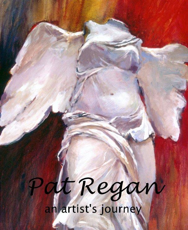View Pat Regan an artist's journey by an artist's journey