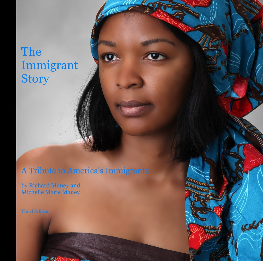 View The Immigrant Story A Tribute to America's Immigrants by Richard Maney and Michelle Marie Maney