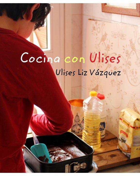 Ver Cocina con Ulises por Ulises Liz Vázquez