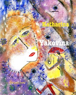 THE CATALOGUE OF ARTWORKS by the artist KATHARINA YAKOVINA book cover