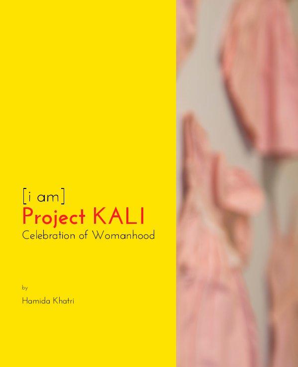 View Project KALI: Celebration of Womanhood by Hamida Khatri