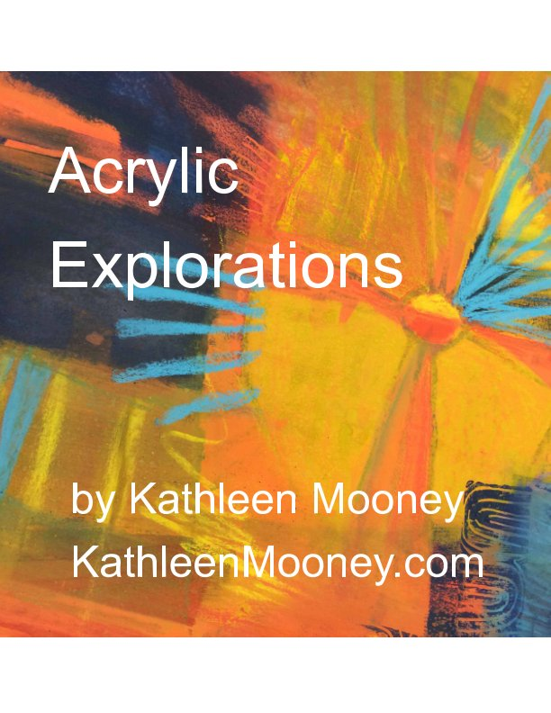 View Acrylic Explorations by Kathleen Mooney