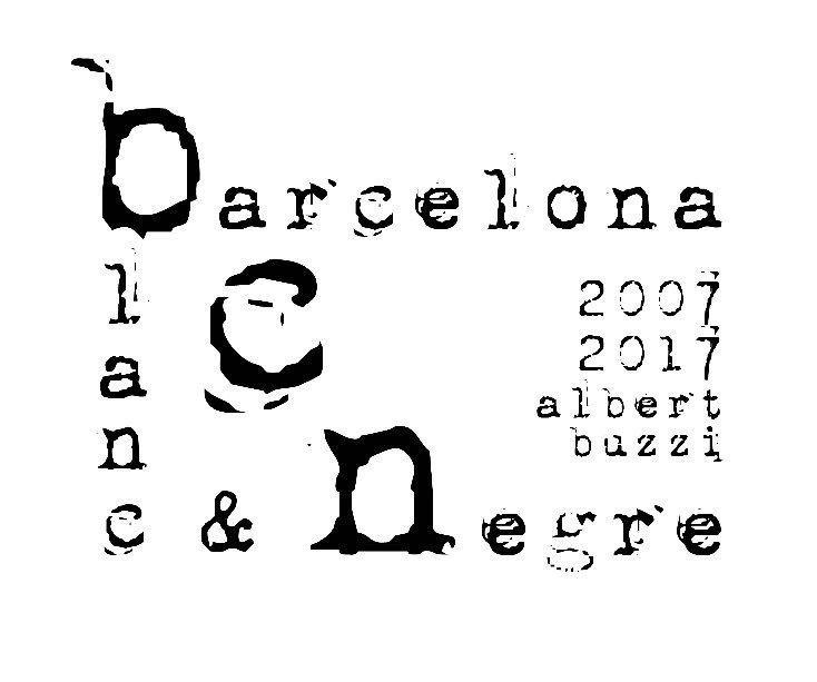 Ver barcelona en blanc i negre por albert buzzi