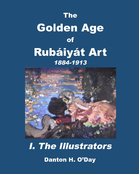 View The Golden Age of  Rubáiyát Art I. The Illustrators revised by Danton H. O'Day