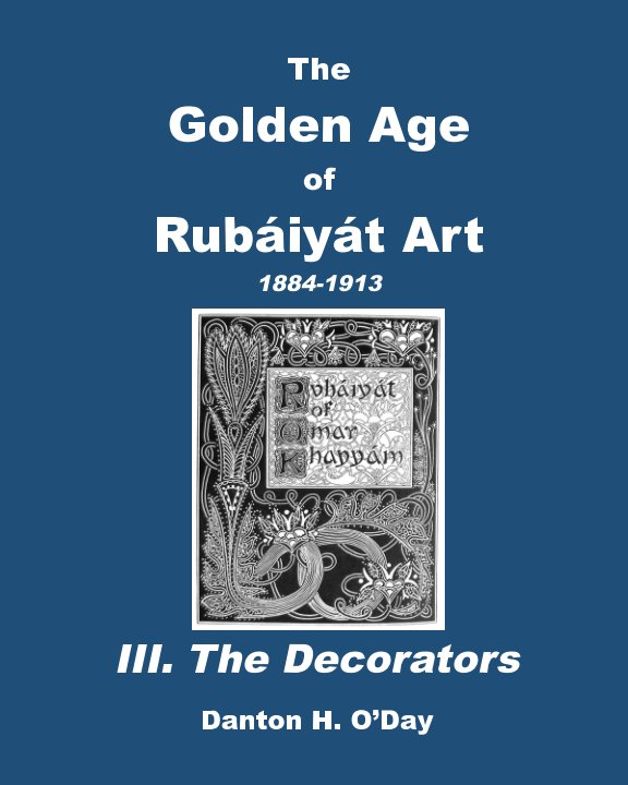 View The Golden Age of Rubaiyat Art III. The Decorators Revised by Danton H. O'Day