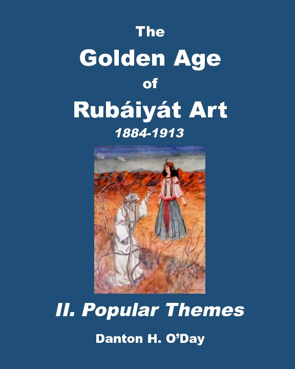 View The Golden Age of Rubaiyat Art  II. Popular Themes Revised by Danton H. O'Day