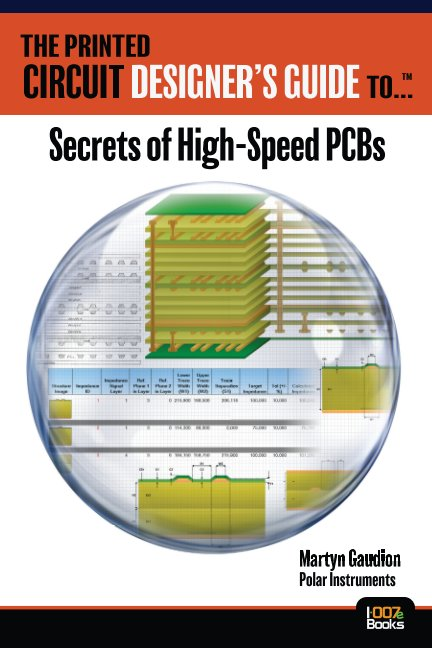 View The Printed Circuit Designer's Guide to... Secrets of High-Speed PCBs by Martyn Gaudion
