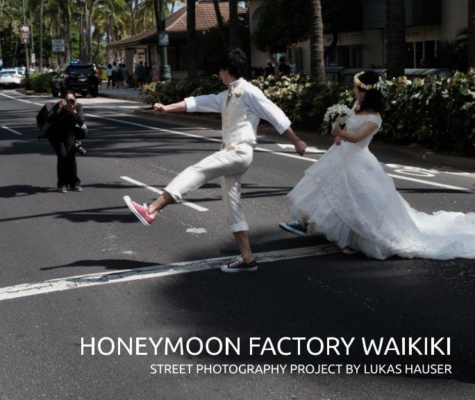 View Honeymoon Factory Waikiki by Lukas Hauser