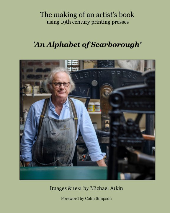 View The making of an artist's book 'An Alphabet of Scarborough' Images & text by Michael Atkin by Michael Atkin