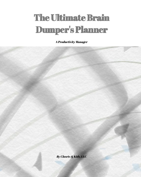 View The Ultimate Brain Dumper's Planner by Closets and Kids LLC, Avian Mills