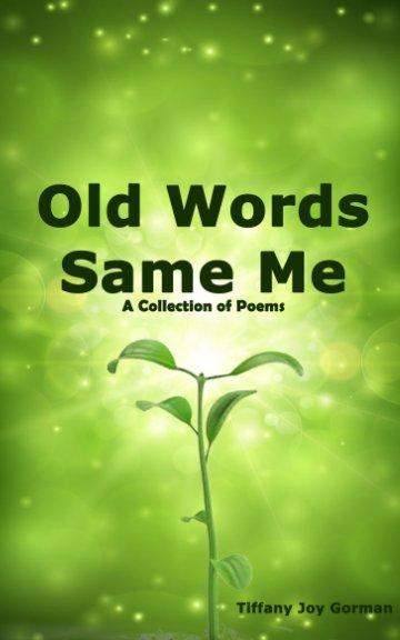 View Old Words same me by Tiffany Joy Gorman
