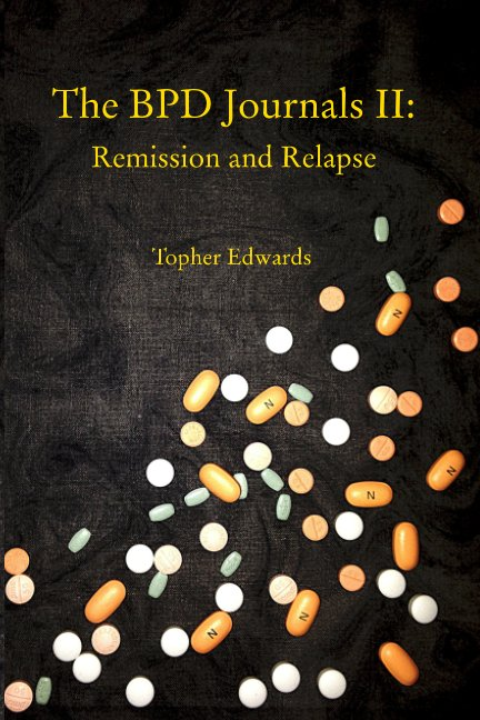 Ver The BPD Journals II: Remission and Relapse por Topher Edwards