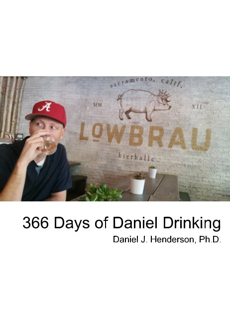 View 366 Days of Daniel Drinking by Daniel J. Henderson