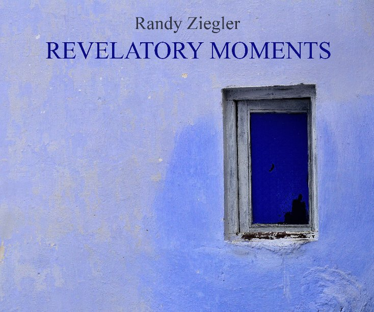 View Revelatory Moments by Randy Ziegler
