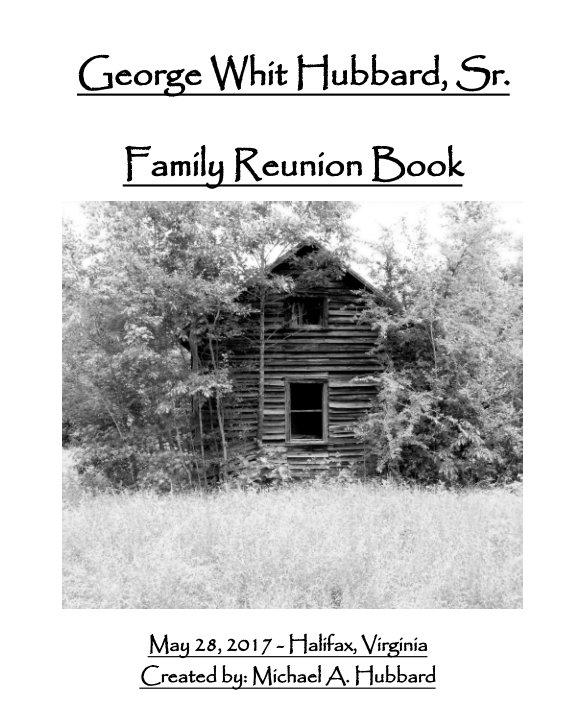 View George Whit Hubbard, Sr Family Reunion 2017Halifax, Va by Michael A. Hubbard