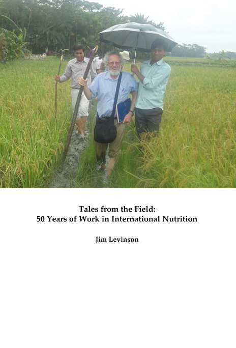 View Tales from the Field: 50 Years of Work in International Nutrition by Jim Levinson