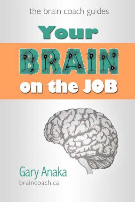 View Your Brain on the Job by Gary Anaka